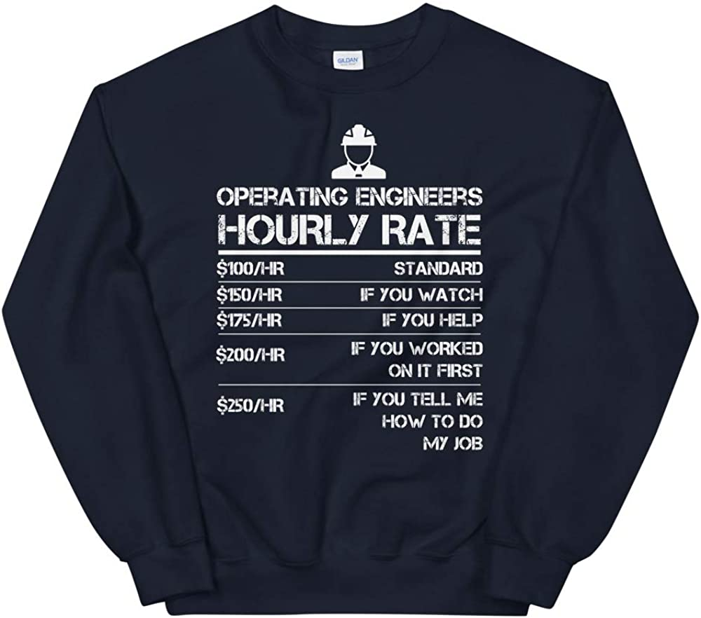 Operating Engineers Hourly Rate Funny Shirt Men Labor Rates Unisex Sweatshirt