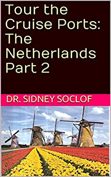 Tour the Cruise Ports: The Netherlands Part 2 (Touring the Cruise Ports Book 1)