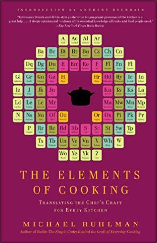 The elements of cooking translating the chefs craft for every the elements of cooking translating the chefs craft for every kitchen michael ruhlman anthony bourdain 9781439172520 amazon books urtaz Image collections