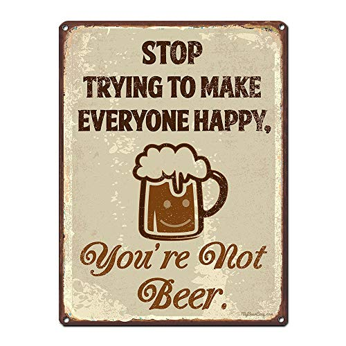 Stop Trying to Make Everyone Happy, You're Not Beer, Funny Beer Signs, 9 x 12 Inch Metal Sign, Man Cave, Basement, Garage, Brewery, Bar Wall Decor & Gifts, Vintage Distressed Look, RK1024HP 9x12