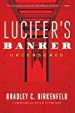 Lucifer's Banker Uncensored: The Untold Story
