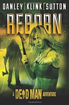 Reborn (A Dead Man Adventure) by [Danley, Kate, Sutton, Phoef, Klink, Lisa, Goldberg, Lee, Rabkin, William]