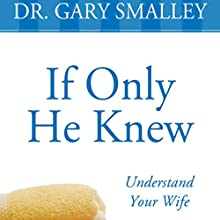 If Only He Knew: A Valuable Guide to Knowing, Understanding, and Loving Your Wife | Livre audio Auteur(s) : Gary Smalley Narrateur(s) : Maurice England