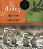 Dining with the Desert Museum: Favorite Recipes from the Arizona-Sonora Desert Museum