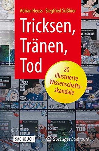 Tricksen, Tränen, Tod – 20 illustrierte Wissenschaftsskandale