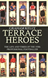 Terrace Heroes: The Life and Times of the 1930s Professional Footballer (Sport in the Global Society)