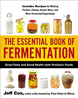 The Essential Book of Fermentation: Great Taste and Good Health with Probiotic Foods by [Cox, Jeff]