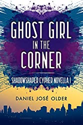 Ghost Girl in the Corner (The Shadowshaper Cypher, Novella 1) Kindle Edition by Daniel José Older (Author)