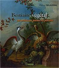 Bestiaire végétal : Ces animaux parmi les plantes par Pierre Delaveau