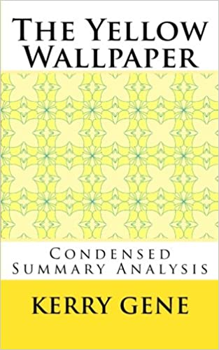 The Yellow Wallpaper (Condensed Summary Analysis): Kerry Gene: 9781492700142: Amazon.com: Books