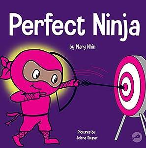 Perfect Ninja: A Children's Book About Developing a Growth Mindset (Ninja Life Hacks 9)