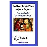 La parole de Dieu au jour le jour (mois de Decembre 2015) (French Edition)