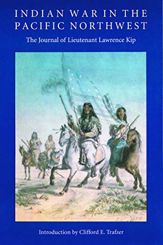 Indian War in the Pacific Northwest: The Journal of Lieutenant Lawrence Kip (Native Journal American)
