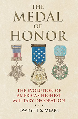 The Medal of Honor: The Evolution of America's Highest Military - Medal America