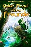 Kleine Fluegel MacHen Freunde, Alexandra Bauer, 1494360578
