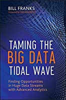 Taming The Big Data Tidal Wave: Finding Opportunities in Huge Data Streams with Advanced Analytics Front Cover