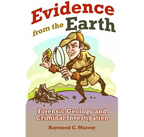 Evidence From The Earth Forensic Geology And Criminal Investigations Murray Raymond C 9780878425778 Amazon Com Books