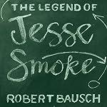 The Legend of Jesse Smoke | Robert Bausch