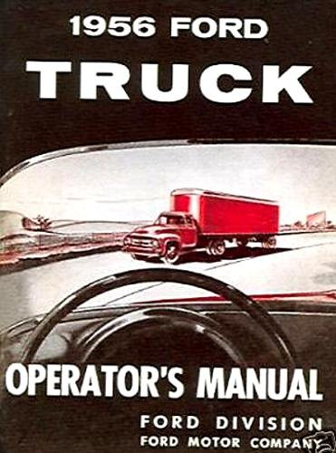 A MUST FOR OWNERS 1956 FORD PICKUPS & TRUCKS OWNERS INSTRUCTION & OPERATING MANUAL-USERS GUIDE all models including F-100, F-250, F-350 - F-series 100 thru 900