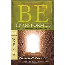 Be Transformed (John 13-21): Christ's Triumph Means Your Transformation (The BE Series Commentary)