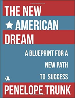 The new american dream a blueprint for a new path to success the new american dream a blueprint for a new path to success penelope trunk 9781614649922 amazon books malvernweather Image collections
