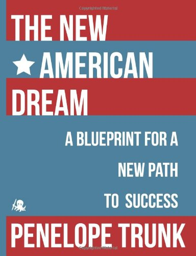 The new american dream a blueprint for a new path to success the new american dream a blueprint for a new path to success penelope trunk 9781614649922 amazon books malvernweather Images