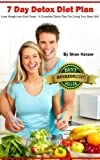 7 Day Detox Diet Plan - Lose Weight and Feel Great: A Complete Detox Plan For Living Your Best Life + Clean Eating Recipes! (Detox Book Series 1)