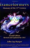 img - for Tranceformers: Shamans of the 21st Century - Second Edition Revised and Updated for 2012 by John Jay Harper (2009-01-23) book / textbook / text book