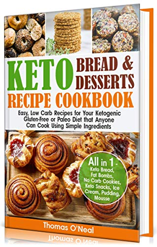 Keto Bread and Keto Desserts Recipe Cookbook: Easy, Low Carb Recipes for Your  Ketogenic, Gluten-Free or Paleo Diet that Anyone Can Cook Using Simple Ingredients. ... Snacks, Ice Cream (Keto Bread and Desserts) (For Desserts Christmas Paleo)