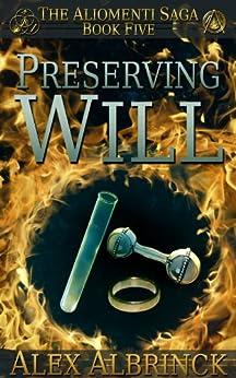 Preserving Will (The Aliomenti Saga - Book 5) by [Albrinck, Alex]