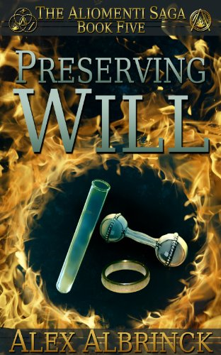 Preserving Will (The Aliomenti Saga, #5) - Alex Albrinck