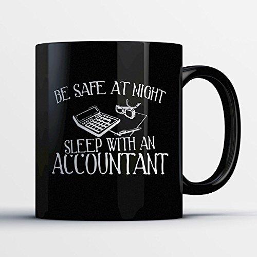 Accountant Coffee Mug – Be Safe At Night Sleep With An Accountant - Funny 11 oz Black Ceramic Tea Cup - Humorous and Cute Accountant Gifts with Accountant Sayings