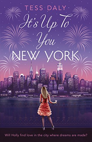 It's Up to You, New York: Will Holly find love in the city where dreams are made? by Tess Daly - Mall Daly City
