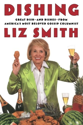 Read Online Dishing: Great Dish -- and Dishes -- from America's Most Beloved Gossip Columnist pdf