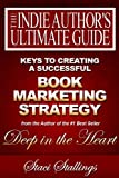 Keys to Creating a Successful Book Marketing Strategy: Building an Author Marketing Platform (The Indie Author's Ultimate Guide 2)