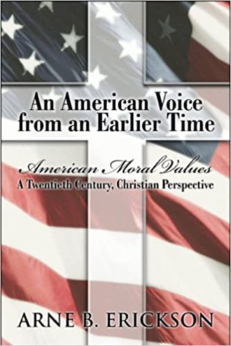 An American Voice from an Earlier Time: American Moral Values: A Twentieth Century, Christian Perspective