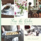 Tea & Cake with the Saints: A Catholic Young Lady s Introduction to Hospitality and the Home Arts
