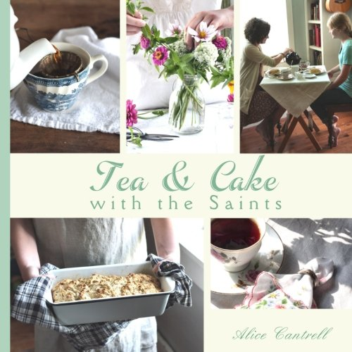 Tea & Cake with the Saints: A Catholic Young Lady's Introduction to Hospitality and the Home Arts