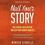 Nail Your Story: Add Tension, Build Emotion, and Keep Your Readers Addicted: Growth Hacking for Storytellers #2 | Monica Leonelle