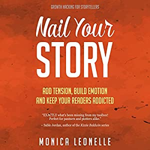 Nail Your Story: Add Tension, Build Emotion, and Keep Your Readers Addicted Audiobook