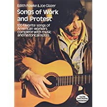 Songs of Work and Protest: 100 Favorite Songs of American Workers Complete with Music and Historical Notes (Dover Song Collections)