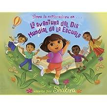 La aventura del Día Mundial de la Escuela (World School Day Adventure) (Dora la exploradora) (Spanish Edition)