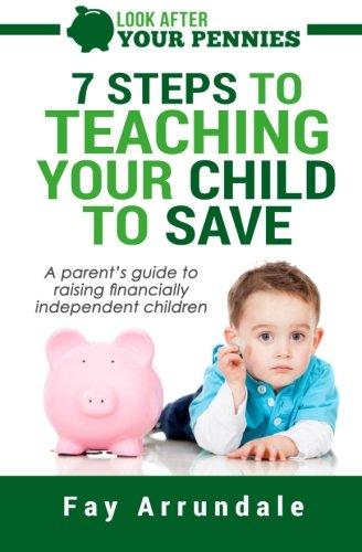 Download 7 steps to teaching your child to save: A parents guide to raising financially independent children ebook