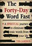 The Forty-Day Word Fast: A Spiritual Journey to Eliminate Toxic Words From Your Life by Tim Cameron (2015-09-01)