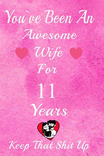 You've Been An Awesome Wife For 11  Years, Keep That Shit Up!: 11th Anniversary Gift For Husband: 11 Years Wedding Anniversary Gift For Men, 11 Years Anniversary Gift For Him. (Of Eleventh Day Christmas Gift)
