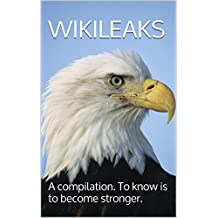 Wikileaks: A compilation. To know is to become stronger.