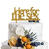 Here For The Sex Gold Acrylic Funny Wedding Gender Reveal Cake Topper For Anniversary,Engagement,Birthday Party Decorations.