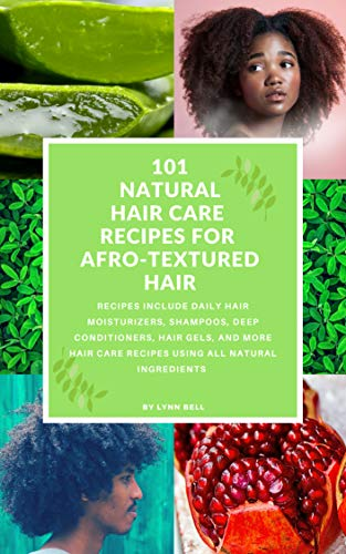101 NATURAL HAIR CARE RECIPES FOR AFRO-TEXTURED HAIR: The Ultimate D.I.Y. hair Care Recipe ()