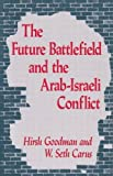 img - for The Future Battlefield and the Arab-Israeli Conflict (The Near East policy series) by Hirsh Goodman (1990-02-28) book / textbook / text book