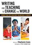 Writing and Teaching to Change the World: Connecting with Our Most Vulnerable Students (Language and Literacy Series)